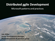 Distributed agile Development: Experiments at Microsoft patterns & practices